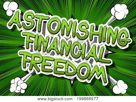 Astonishing Financial Freedom - Comic book words on abstract background.