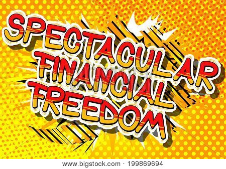 Spectacular Financial Freedom - Comic book words on abstract background.Spectacular Financial Freedom - Comic book words on abstract background.
