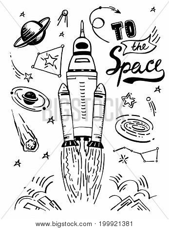 Launch space rocket. Vector illustration the flying-up rocket leaving a mark from stars. Cosmic sketch hand drawn elements set isolated and quote lettering - To The Space. . Good for poster, greeting and invitation card, banner, decoration for children bo