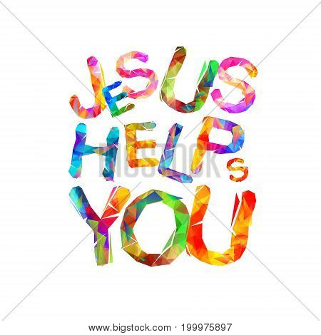 Jesus helps you. Vector colorful triangular letters