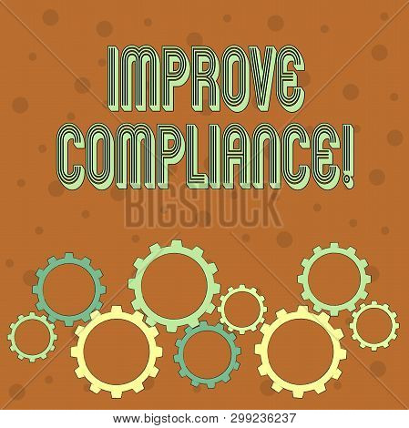 Conceptual hand writing showing Improve Compliance. Business photo text action or fact of complying with a wish or comanalysisd Colorful Cog Wheel Gear Engaging, Interlocking and Tesselating. poster