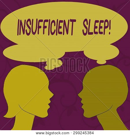 Text sign showing Insufficient Sleep. Conceptual photo condition of not having enough sleep or nap deprivation Silhouette Sideview Profile Image of Man and Woman with Shared Thought Bubble. poster