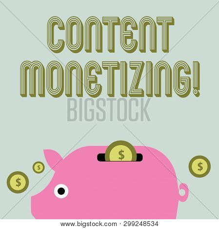 Text sign showing Content Monetizing. Conceptual photo making money from content that exists on your website Colorful Piggy Money Bank and Coins with Dollar Currency Sign in the Slit. poster