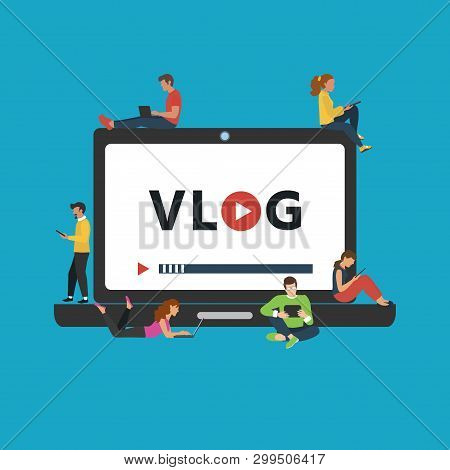 Vlog Concept. Vector Illustration. Flat Design Young People Standing And Sitting On A Laptop With Sm