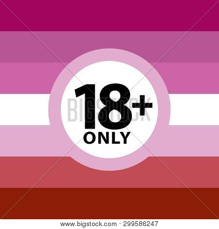 18 Plus Only Sign Warning Symbol On The Lasbian Pride Flags Background, Lgbtq (pride Flags Of Lesbia