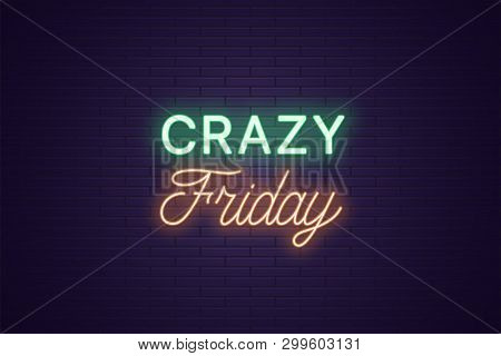 Neon Composition Of Headline Crazy Friday. Glowing Neon Text Crazy Friday, Uppercase And Lettering S