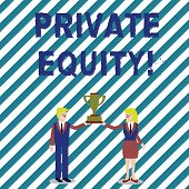 Handwriting text writing Private Equity. Concept meaning the money invested in firms which have not gone public Man and Woman in Business Suit Holding Together the Championship Trophy Cup. poster