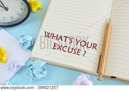 Handwriting Text What S Is Your Excuse Question. Concept Meaning Explanations For Not Doing Somethin