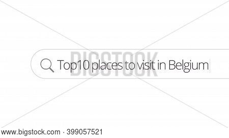 Searching For Information About Top 10 Places To Visit In Belgium In The Internet Browser. Typing In