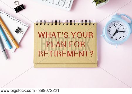 Writing Note Showing What S Is Your Plan For Retirement Question. Business Photo Showcasing Savings