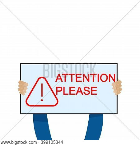 Hands Hold A Sign. Attention Please. Please Pay Attention. Vector Illustration