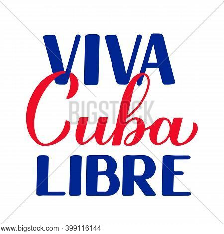 Viva Cuba Libre Long Live Free Cuba In Spanish. Calligraphy Hand Lettering For Cuban Revolution Day