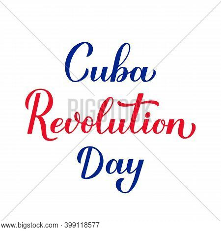 Cuba Revolution Calligraphy Hand Lettering Isolated On White. Cuban Holiday Celebrated On January 1.