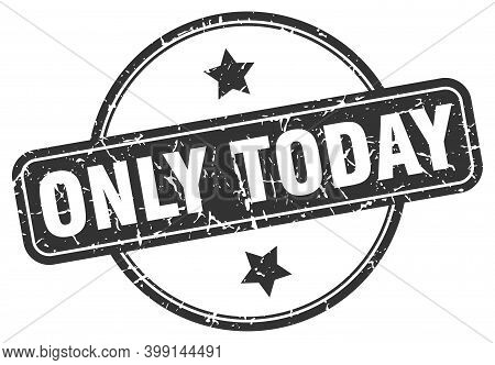 Only Today Stamp. Only Today Round Vintage Grunge Sign. Only Today