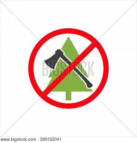 Prohibited Sign Of Trees And Using Axe. Prohibition Of Cutting Down Christmas Tree