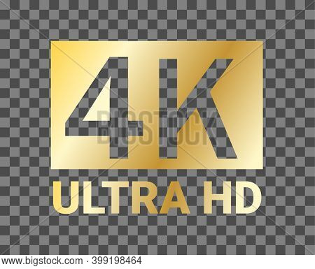 4k Ultra Hd Resolution Icon For Web And Mobile. 4k Ultra Hd Vector Gold Sign. 4k Ultra Hd Icon With