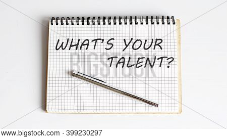 Notebook With Pen And Notes About What's Your Talent ,