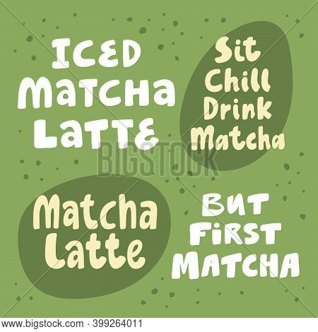 Iced Matcha Latte, Sit Chill Drink Matcha, But First Matcha. Hand Drawn Lettering Calligraphy Vector