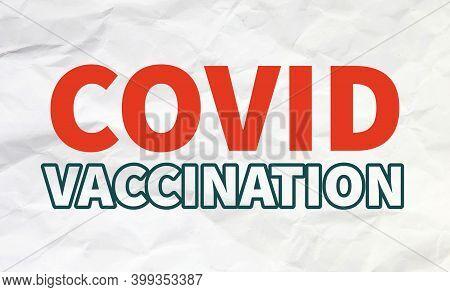 Covid Vaccination Inscription On White Background. Coronavirus Disease 2019 (covid-19) Is A Contagio