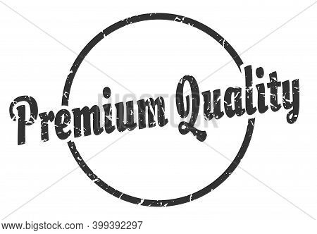 Premium Quality Sign. Premium Quality Round Vintage Grunge Stamp. Premium Quality
