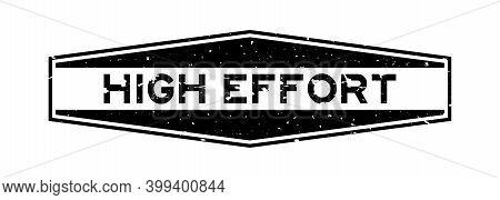 Grunge Black High Effort Word Hexagon Rubber Seal Stamp On White Background