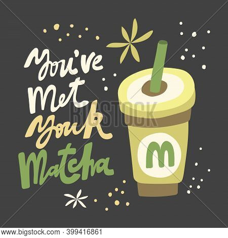 You Have Met Your Matcha. Flat Vector Illustration Matcha Iced Latte On Black Background With Hand D