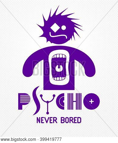 Psycho Never Bored Funny Vector Cartoon Logo Or Poster With Weird Expression Man Icon And Screaming