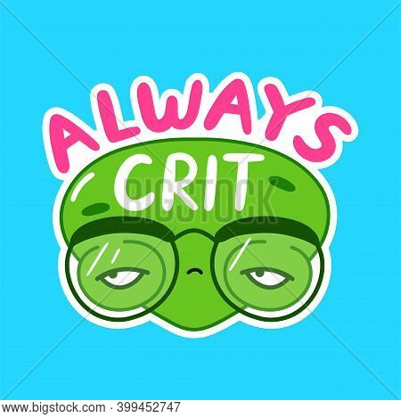 Always Crit Funny Print With Alien Face. Vector Flat Line Cartoon Kawaii Character Illustration Icon