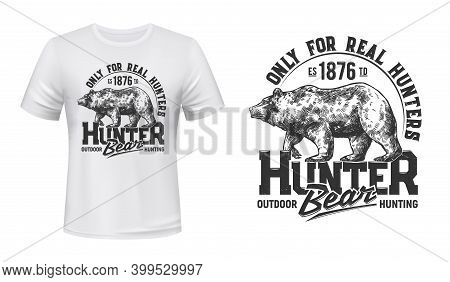 Bear Hunt T-shirt Print Mockup Hunting Club Emblem, Vector Wild Animal Badge. Grizzly Bear Forest Hu
