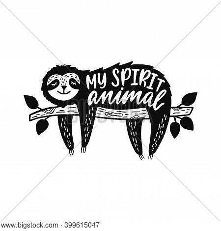 Cartoon Sloth Bear Hanging On A Branch. Inspirational Quote - My Spirit Animal.