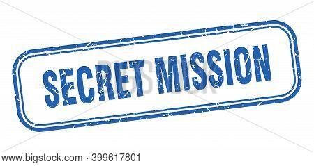 Secret Mission Stamp. Secret Mission Square Grunge Blue Sign