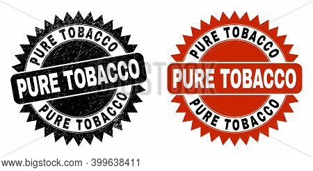 Black Rosette Pure Tobacco Seal. Flat Vector Grunge Seal Stamp With Pure Tobacco Text Inside Sharp R