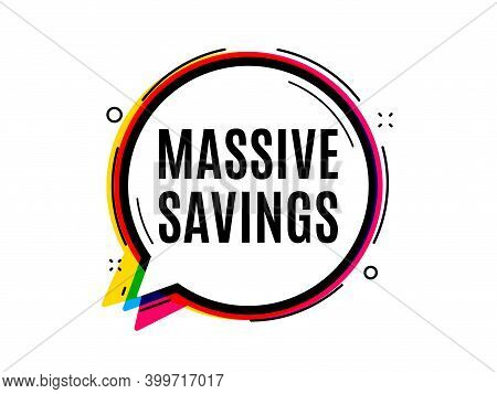 Massive Savings. Speech Bubble Vector Banner. Special Offer Price Sign. Advertising Discounts Symbol