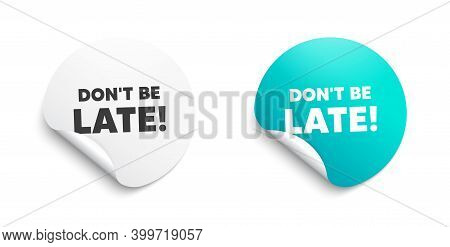 Dont Be Late. Round Sticker With Offer Message. Special Offer Price Sign. Advertising Discounts Symb