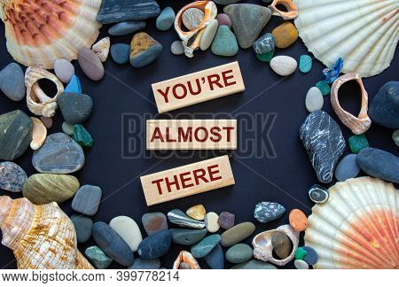 You Are Almost There Symbol. Words 'you Are Almost There' On Wooden Blocks On A Beautiful Black Back