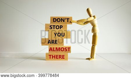 You Are Almost There Symbol. Wooden Blocks With Words 'dont Stop You Are Almost There'. Wooden Model