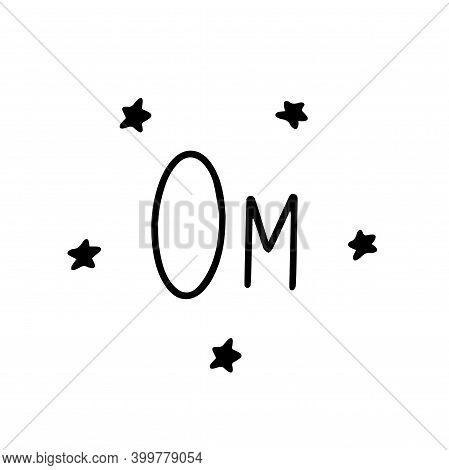 Om. Handwritten Word. Black And White Yoga Vector Illustration Isolated Doodle. Lettering With Stars