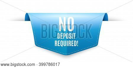 No Deposit Required. Ribbon Label Tag. Promo Offer Sign. Advertising Promotion Symbol. Infographics