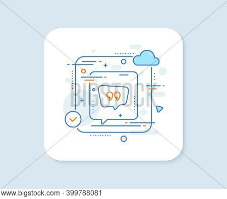 Quote Bubble Line Icon. Abstract Vector Button. Chat Comment Sign. Speech Bubble Symbol. Quote Bubbl