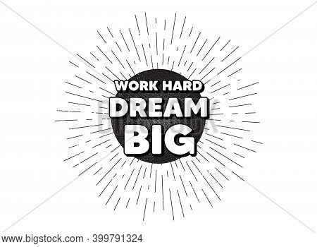 Work Hard Dream Big Motivation Quote. Vintage Star Burst Banner. Motivational Slogan. Inspiration Me