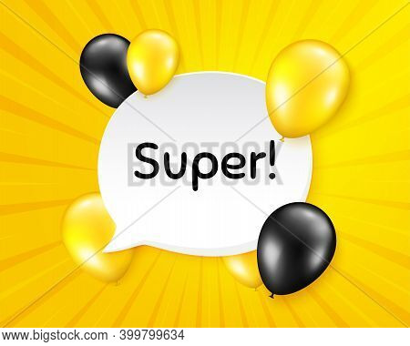 Super Symbol. Balloon Party Banner With Speech Bubble. Special Offer Sign. Best Value. Birthday Ball