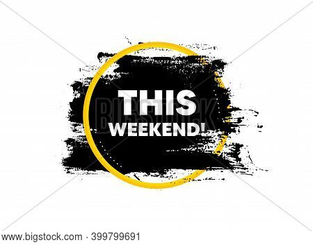 This Weekend Symbol. Paint Brush Stroke In Circle Frame. Special Offer Sign. Sale. Paint Brush Ink S