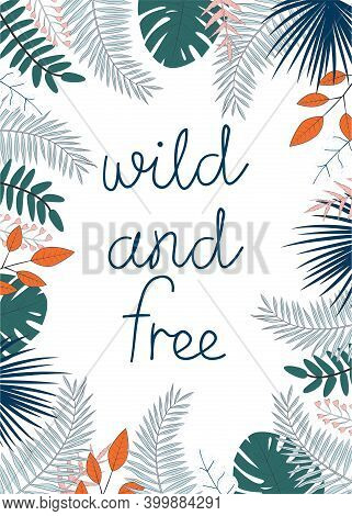 Vector Illustration With Tropical Leaves And Text Wild And Free On White Background. For Template Ba