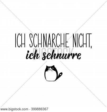 Translation From German: I Don't Snore, I Purr. Modern Vector Brush Calligraphy. Ink Illustration. P