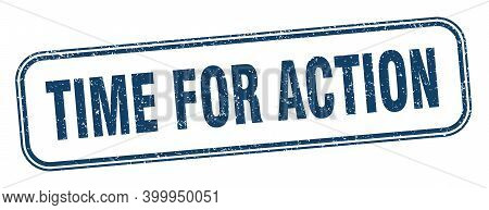 Time For Action Stamp. Time For Action Square Grunge Sign. Label