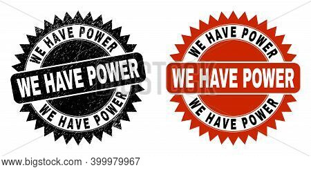 Black Rosette We Have Power Seal. Flat Vector Scratched Seal Stamp With We Have Power Title Inside S