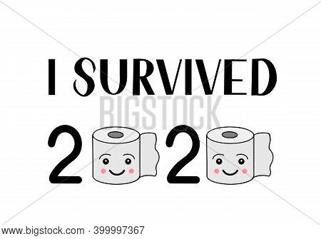 I Survived 2020 Lettering With Toilet Paper. Funny Quarantine Quote. Pandemic Coronavirus Covid-19 T