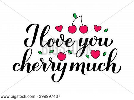 I Love You Cherry Much Calligraphy Lettering With Hand Drawn Cherries. Funny Pun Quote. Valentines D