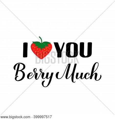 I Love You Berry Much Calligraphy Lettering With Strawberry In Shape Of Heart. Funny Pun Quote. Vale