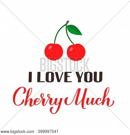 I Love You Cherry Much Calligraphy Hand Lettering With Cherries. Funny Pun Quote. Valentines Day Gre
